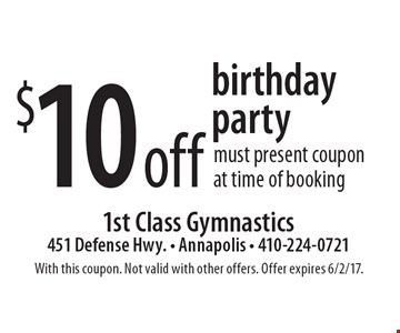 $10off birthday party must present coupon at time of booking. With this coupon. Not valid with other offers. Offer expires 6/2/17.