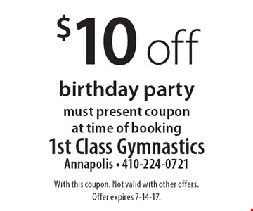 $10 off birthday party must present coupon at time of booking. With this coupon. Not valid with other offers. Offer expires 7-14-17.