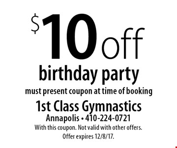 $10 off birthday party. Must present coupon at time of booking. With this coupon. Not valid with other offers. Offer expires 12/8/17.
