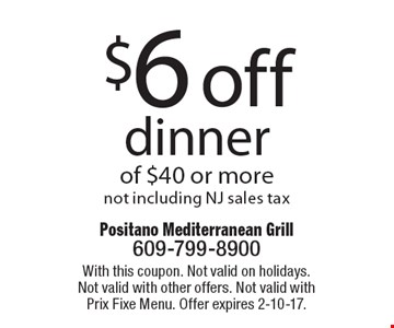 $6 off dinner of $40 or more. Not including NJ sales tax. With this coupon. Not valid on holidays. Not valid with other offers. Not valid with Prix Fixe Menu. Offer expires 2-10-17.
