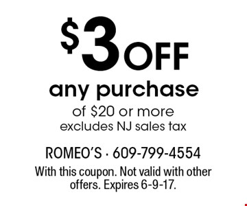 $3 Off any purchase of $20 or more. excludes NJ sales tax. With this coupon. Not valid with other offers. Expires 6-9-17.