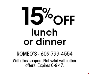 15% OFF lunch or dinner. With this coupon. Not valid with other offers. Expires 6-9-17.