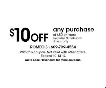 $10 Off any purchase of $50 or more. Excludes NJ sales tax. Dine in only. With this coupon. Not valid with other offers. Expires 10-13-17. Go to LocalFlavor.com for more coupons.