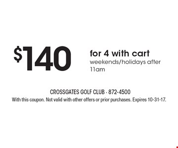 $140 for 4 with cart weekends/holidays after 11am. With this coupon. Not valid with other offers or prior purchases. Expires 10-31-17.