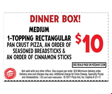 Dinner Box Medium 1- topping rectangular pan crust pizza, an order of seasoned bread sticks & an order of cinnamon sticks $10