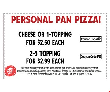 Personal pan pizza !  cheese or 1-topping for $2.50 Each  - 2-5 topping for $2.99 each