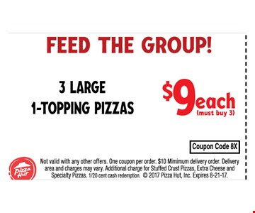 Feed the group  - 3 Large 1- topping pizzas  $9 each (much buy 3)