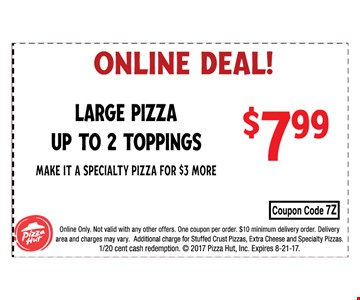 Online deal ! - Large Pizza up to 2 topping $7.99 -Make it a specialty pizza for $3 More