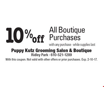 10% off All Boutique Purchases with any purchase  - while supplies last. With this coupon. Not valid with other offers or prior purchases. Exp. 2-10-17.