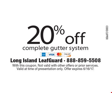 20% off complete gutter system. With this coupon. Not valid with other offers or prior services. Valid at time of presentation only. Offer expires 6/16/17. CODE:CLIPPER