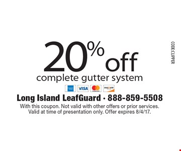20% off complete gutter system. With this coupon. Not valid with other offers or prior services.Valid at time of presentation only. Offer expires 8/4/17. CODE:CLIPPER