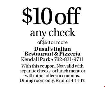 $10 off any check of $50 or more. With this coupon. Not valid with separate checks, or lunch menu or with other offers or coupons. Dining room only. Expires 4-14-17.