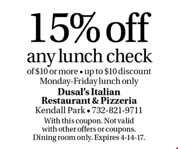 15% off any lunch check of $10 or more - up to $10 discount Monday-Friday lunch only. With this coupon. Not valid with other offers or coupons. Dining room only. Expires 4-14-17.