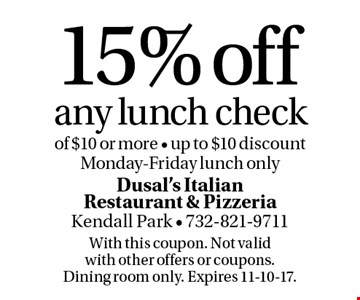 15% off any lunch check of $10 or more - up to $10, discount Monday-Friday lunch only . With this coupon. Not valid with other offers or coupons. Dining room only. Expires 11-10-17.
