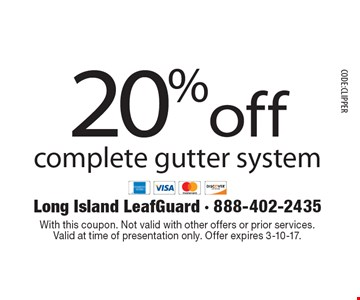 20% off complete gutter system CODE:CLIPPER. With this coupon. Not valid with other offers or prior services.Valid at time of presentation only. Offer expires 3-10-17.