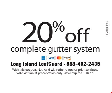 20% off complete gutter system. With this coupon. Not valid with other offers or prior services. Valid at time of presentation only. Offer expires 6-16-17.