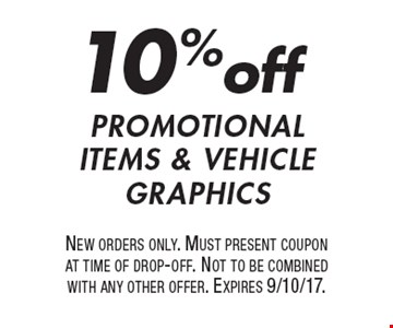 10% off promotional items & vehicle graphics. New orders only. Must present coupon at time of drop-off. Not to be combined with any other offer. Expires 9/10/17.