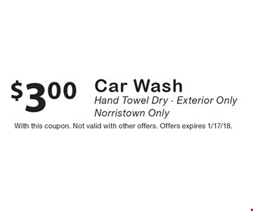$3.00 Car Wash. Hand Towel Dry - Exterior Only. Norristown Only. With this coupon. Not valid with other offers. Offers expires 1/17/18.