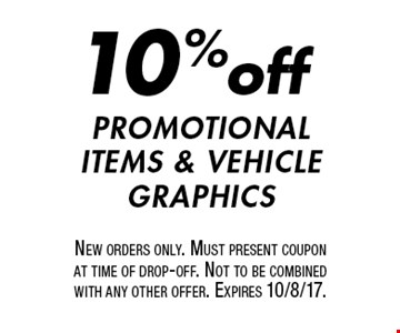 10% off promotional items & vehicle graphics. New orders only. Must present coupon at time of drop-off. Not to be combined with any other offer. Expires 10/8/17.