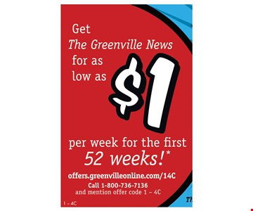 Get The Greenville News for as low as $1 per week for the first 52 weeks! Call 1-800-736-7136 and mention offer code 1-4C. Expires 2/24/17.