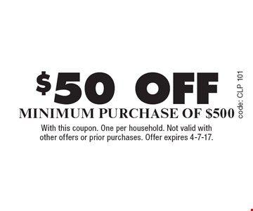 $50 off Minimum Purchase Of $500. With this coupon. One per household. Not valid with other offers or prior purchases. Offer expires 4-7-17.