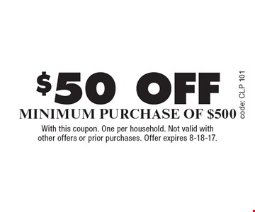 $50 off Minimum Purchase Of $500. With this coupon. One per household. Not valid with other offers or prior purchases. Offer expires 8-18-17.