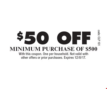 $50 off Minimum Purchase Of $500. With this coupon. One per household. Not valid with other offers or prior purchases. Expires 12/8/17.