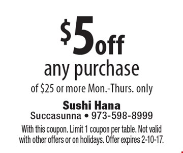 $5 off any purchase of $25 or more Mon.-Thurs. only. With this coupon. Limit 1 coupon per table. Not valid with other offers or on holidays. Offer expires 2-10-17.