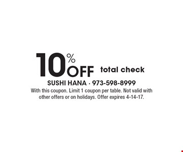 10% Off total check. With this coupon. Limit 1 coupon per table. Not valid with other offers or on holidays. Offer expires 4-14-17.