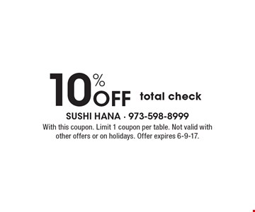 10% Off total check. With this coupon. Limit 1 coupon per table. Not valid with other offers or on holidays. Offer expires 6-9-17.