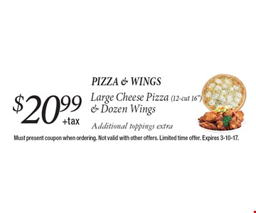 Pizza & Wings $20.99+taxLarge Cheese Pizza (12-cut 16