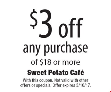 $3 off any purchase of $18 or more. With this coupon. Not valid with other offers or specials. Offer expires 3/10/17.