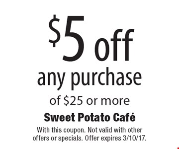 $5 off any purchase of $25 or more. With this coupon. Not valid with other offers or specials. Offer expires 3/10/17.
