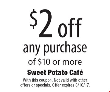 $2 off any purchase of $10 or more. With this coupon. Not valid with other offers or specials. Offer expires 3/10/17.