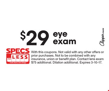 $29 eyeexam. With this coupons. Not valid with any other offers or prior purchases. Not to be combined with any insurance, union or benefit plan. Contact lens exam $75 additional. Dilation additional. Expires 3-10-17.