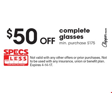 $50 off complete glasses min. purchase $175. Not valid with any other offers or prior purchases. Not to be used with any insurance, union or benefit plan. Expires 4-14-17.