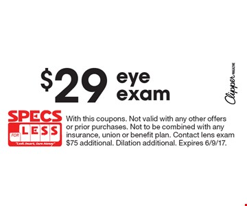 $29 eyeexam. With this coupons. Not valid with any other offers or prior purchases. Not to be combined with any insurance, union or benefit plan. Contact lens exam $75 additional. Dilation additional. Expires 6/9/17.