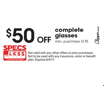 $50 off complete glassesmin. purchase $175. Not valid with any other offers or prior purchases. Not to be used with any insurance, union or benefit plan. Expires 6/9/17.
