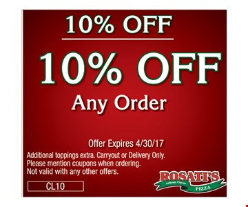 10% off any order. Offer expires 4/30/17. Additional toppings extra. Carryout or Delivery Only. Please mention coupons when ordering. Not valid with any other offers. CL10