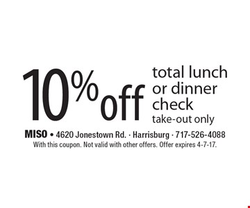 10%off total lunch or dinner check. Take-out only. With this coupon. Not valid with other offers. Offer expires 4-7-17.