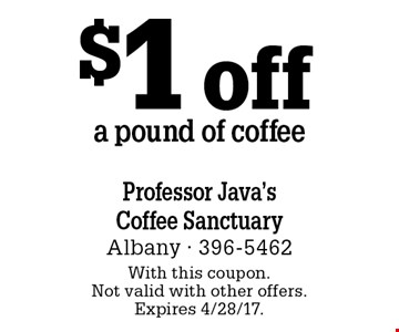 $1 off a pound of coffee. With this coupon. Not valid with other offers. Expires 4/28/17.