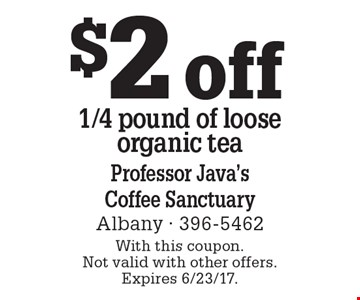 $2 off 1/4 pound of loose organic tea. With this coupon. Not valid with other offers. Expires 6/23/17.