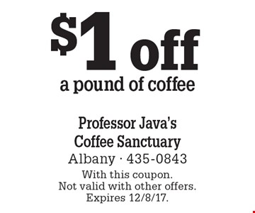 $1 off a pound of coffee. With this coupon. Not valid with other offers. Expires 12/8/17.