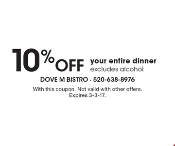 10% OFF your entire dinner excludes alcohol. With this coupon. Not valid with other offers. Expires 3-3-17.