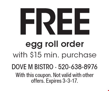 FREE egg roll order with $15 min. purchase. With this coupon. Not valid with other offers. Expires 3-3-17.