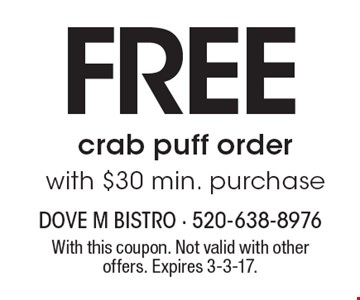 FREE crab puff order with $30 min. purchase. With this coupon. Not valid with other offers. Expires 3-3-17.