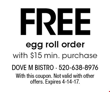 Free egg roll order with $15 min. purchase. With this coupon. Not valid with other offers. Expires 4-14-17.