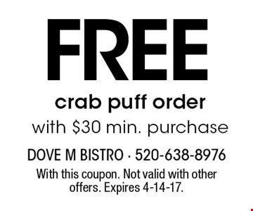 Free crab puff order with $30 min. purchase. With this coupon. Not valid with other offers. Expires 4-14-17.