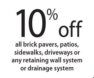 10% off all brick pavers, patios, sidewalks, driveways or any retaining wall system or drainage system. 12/15/17.