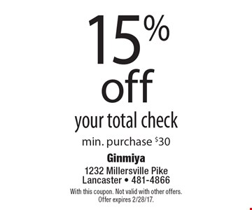 15%off your total check. Min. purchase $30. With this coupon. Not valid with other offers. Offer expires 2/28/17.